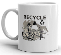 Reloading is recycling ceramic coffee mug